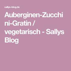 Auberginen-Zucchini-Gratin / vegetarisch - Sallys Blog
