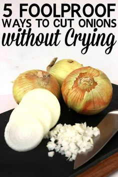 Five Foolproof Ways to cut Onions without Crying - these are need-to-know kitchen tips and tricks for the home cook! No more tears!