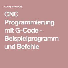 CNC Programmierung mit G-Code - Beispielprogramm und Befehle Cnc Programmierung, Cnc Maschine, Coding, 2d, Diys, Studying, Ideas, Programming