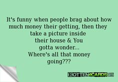 People Who Brag On Facebook | It's funny when people brag about how much money their getting, then ... Daily Quotes, True Quotes, Funny Quotes, It's Funny, Bragging Quotes, Work Ecards, Favorite Quotes, Best Quotes, I Laughed