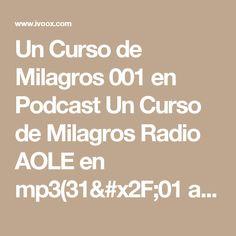 Un Curso de Milagros 001 en Podcast Un Curso de Milagros Radio AOLE en mp3(31/01 a las 20:15:36) 15:04 2789266  - iVoox