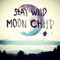 Pins June 2015 Words Sayings: Stay Wild Moon Child Saying Beautiful Words, Beautiful Mind, It's All Happening, Stay Wild Moon Child, Wild Child, Monday's Child, Wolf Quotes, Image Blog, Affinity Photo