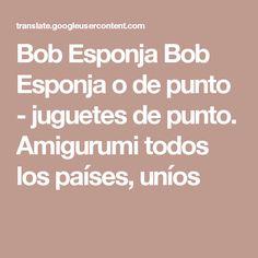 Bob Esponja Bob Esponja o de punto - juguetes de punto. Amigurumi todos los países, uníos