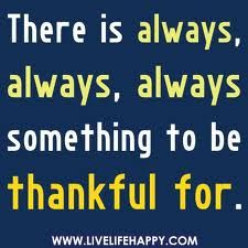 There is always, always, always something to be thankful for... #Daily #Inspirational #Quotes