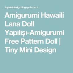 Amigurumi Hawaili Lana Doll Yapılışı-Amigurumi Free Pattern Doll   Tiny Mini Design