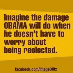 The scary part is that is exactly his plan if he gets reelected... A dictatorship. Vote him out!! Save our country!!!