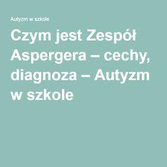 Czym jest Zespół Aspergera – cechy, diagnoza – Autyzm w szkole Special Educational Needs, Add Adhd, Asd, Speech Language Therapy, Therapy