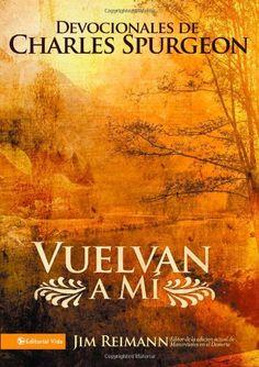 Vuelvan a Mí: Devocionales de Charles Spurgeon (Spanish Edition) by Jim Reimann http://www.amazon.com/dp/0829755853/ref=cm_sw_r_pi_dp_jpRnvb09AMN0C