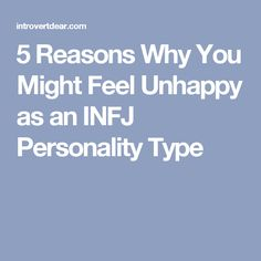 5 Reasons Why You Might Feel Unhappy as an INFJ Personality Type