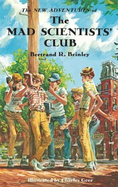 The New Adventures of the Mad Scientists' Club (Mad Scientist Club) by Bertrand R. Brinley