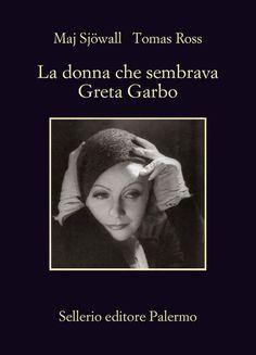 """""""La donna che sembrava Greta Garbo"""" (1990) di Maj Sjöwall e Tomas Ross (Sellerio – La Memoria n. 1027), 336 pagine, € 14,00 (in eBook, € 9,99) – ISBN 9788838934872 – Traduzione di Monica Amarillis Rossi #Sellerio"""