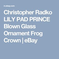 Christopher Radko LILY PAD PRINCE Blown Glass Ornament Frog Crown | eBay
