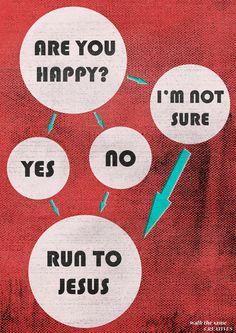 Are you happy? Run to Jesus!