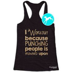 Featured here is a Womens burnout tank top with glitter writing saying -- I Workout because punching people is frowned upon!  Wear this gym tank