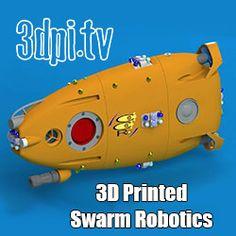 3DPI.TV – 3D Printed Swarm Robotics to Safeguard the Oceans