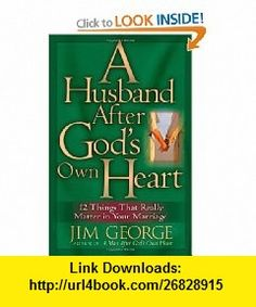 A Husband After Gods Own Heart 12 Things That Really Matter in Your Marriage (9780736911665) Jim George , ISBN-10: 0736911669  , ISBN-13: 978-0736911665 ,  , tutorials , pdf , ebook , torrent , downloads , rapidshare , filesonic , hotfile , megaupload , fileserve