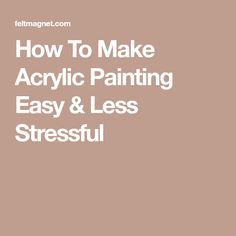 How To Make Acrylic Painting Easy & Less Stressful