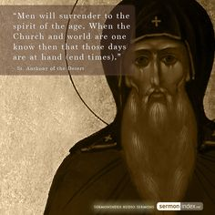 """Men will surrender to the spirit of the age. When the Church and world are one know then that those days are at hand (end times). Anthony of the Desert Catholic Religion, Catholic Quotes, Catholic Saints, Religious Quotes, Saint Anthony Novena, St Anthony Prayer, World Day Of Prayer, Saint Antony, Early Church Fathers"