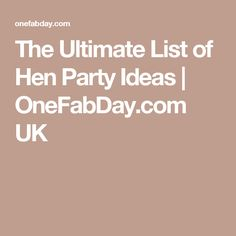 The Ultimate List Of Hen Party Ideas Onefabday Uk