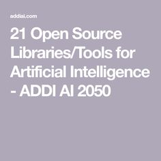 21 Open Source Libraries/Tools for Artificial Intelligence - ADDI AI 2050 Artificial Intelligence Research, Machine Learning Artificial Intelligence, Intelligence Quotes, Open Source Intelligence, Computer Vision, Technology World, Robot Technology, Materials Science, Nanotechnology
