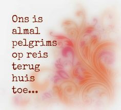 Ons is almal pelgrims . Me Quotes, Qoutes, Christian Affirmations, Afrikaanse Quotes, Mother Teresa, Poems, Inspirational Quotes, Faith, Motivation