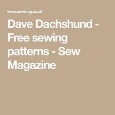 Dave Dachshund - Free sewing patterns - Sew Magazine