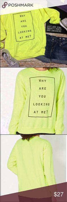 "Neon Graphic Sweatshirt - 1 Large Left Graphic printed Sweatshirt in a neon yellow color. Says ""why are you looking at me?""  Back is solid without print. Soft and cozy. Roomy & slightly oversized fit. Material does have some stretch. Thick and great quality. Tops Sweatshirts & Hoodies"