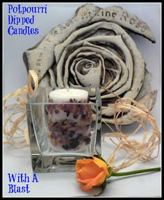 With A Blast: Potpourri Dipped Candles