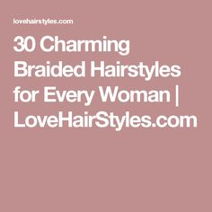 30 Charming Braided Hairstyles for Every Woman | LoveHairStyles.com