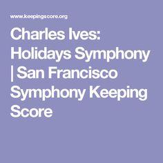 Charles Ives: Holidays Symphony | San Francisco Symphony Keeping Score