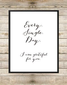 Every Single Day I am Grateful For You 8 x 10 INSTANT DOWNLOAD Printable - Husband Wife Marriage Baby Inspirational Quote Handwritten Art