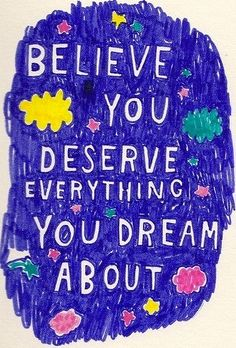 """""""Believe you deserve everything you dream about"""" quote via www.Facebook.com/GleamofDreams"""