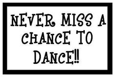 Never Miss A Chance To Dance Magnet for Fridge or Car.NEW! Great Gift..