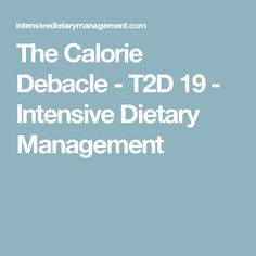 The Calorie Debacle - T2D 19 - Intensive Dietary Management