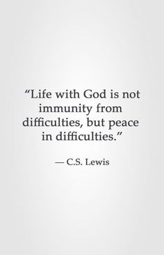 """Great quote from CS Lewis! """"Life with God is not immunity from difficulties, but peace in difficulties. :) """" God can give us peace even when trouble seems to find us. Motivacional Quotes, Quotable Quotes, Faith Quotes, Bible Quotes, God Strength Quotes, Grace Quotes, Christ Quotes, Spirit Quotes, Godly Quotes"""