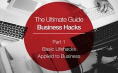 Business Hacks Part 1: Basic Lifehacks Applied to Business