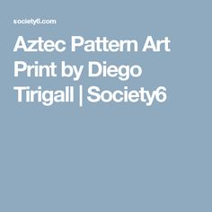 Aztec Pattern Art Print by Diego Tirigall | Society6