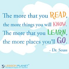 """""""The more that you read, the more things you will know. The more that you learn, the more places you'll go."""" Dr. Seuss #Quote"""