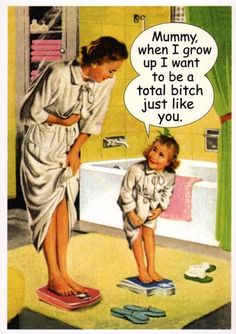 mommy-when-i-grow-up-i-wanna-be-a-total-bitch-just-like-you-tin-sign-686-p.jpg 423×600 pixels