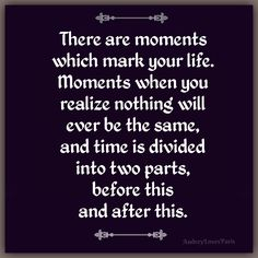 There are moments which mark your life.