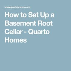 How to Set Up a Basement Root Cellar - Quarto Homes