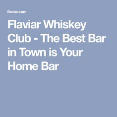 Flaviar Whiskey Club - The Best Bar in Town is Your Home Bar