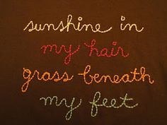 sunshine in my hair, grass beneath my feet