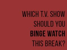 What T.V. Show Should You Binge On? | PlayBuzz