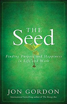 """Read """"The Seed Finding Purpose and Happiness in Life and Work"""" by Jon Gordon available from Rakuten Kobo. A business fable to help you discover your purpose in work and life New from Jon Gordon, the international and Wall Stre. Jon Gordon, Energy Bus, Love Is An Action, Finding Purpose, Man On The Moon, Meaningful Life, What Inspires You, Wall Street Journal, Free Books"""