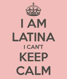 I AM LATINA I CAN'T KEEP CALM