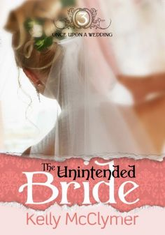 The Unintended Bride (Once Upon a Wedding) by Kelly McClymer, http://www.amazon.com/dp/B00534X0PU/ref=cm_sw_r_pi_dp_UcUJpb17KS8MP