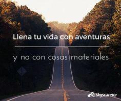 llena la vida con aventuras y no con cosas materiales
