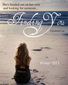 Finding You | Elizabeth Lee | Escaping #2 | March 11 2014 | http://www.goodreads.com/book/show/18302487-finding-you | #newadult