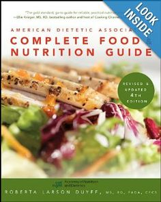 American Dietetic Association Complete Food and Nutrition Guide, Revised and Updated Edition by Roberta Larson Duyff 0470912073 9780470912072 Complete Nutrition, Nutrition Guide, Fitness Nutrition, Health And Nutrition, Nutrition Pdf, Nutrition Resources, Nutrition Month, Nutrition Education, Healthy Food Choices